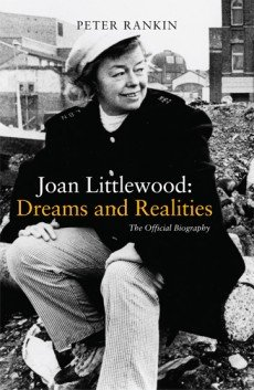 Joan Littlewood: Dreams and Realities - The Official Biography by Peter Rankin